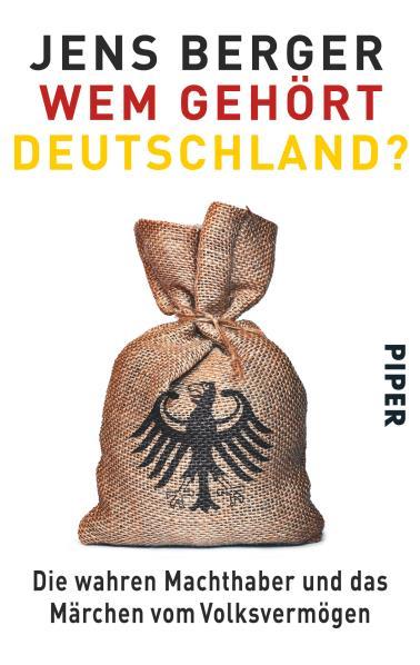 Wem gehört Deutschland? Die wahren Machthaber und das Märchen vom Volksvermögen