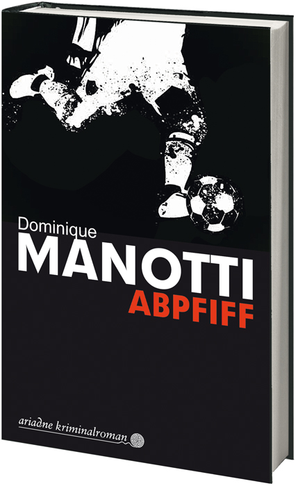 Abpfiff. Von Dominique Manotti