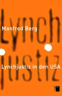 Lynchjustiz in den USA. Von Manfred Berg