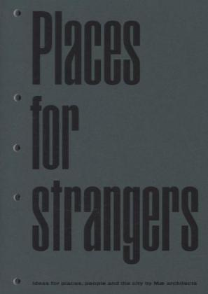 Places for Strangers. Ideas for places, people and the City by mæ architects