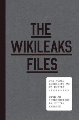 The WikiLeaks Files. Von Julian Assange