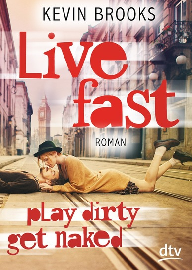Live Fast, Play Dirty, Get Naked. Von Kevin Brooks