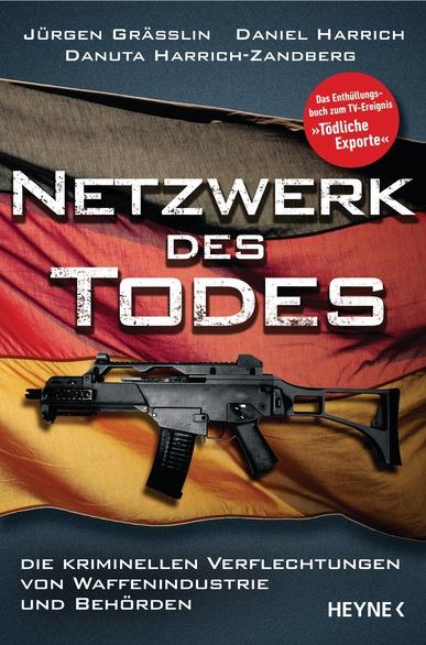 Netzwerk des Todes. Von Jürgen Grässlin, Daniel M. Harrich und Danuta Harrich-Zandberg