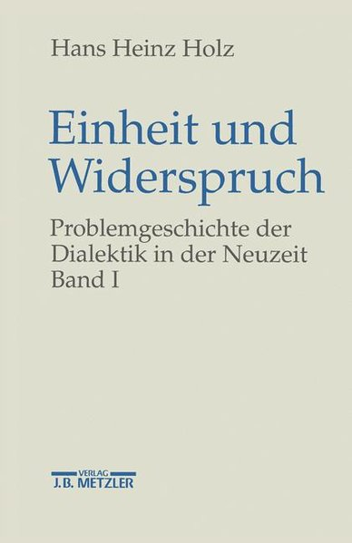 aaf03223b983a8 Einheit und Widerspruch. Problemgeschichte der Dialektik in der Neuzeit.  Band 1  Die Signatur der Neuzeit. Von Hans Heinz Holz