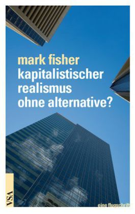 kapitalistischer realismus ohne alternative? von Mark Fisher
