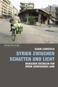 Syrien zwischen Schatten und Licht. Menschen erzählen von ihrem zerrissenen Land. Von Karin Leukefeld