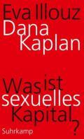 978-3-518-58772-0;Kaplan-Illouz-WasIstSexuellesKapital.jpg - Bild