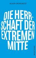 978-3-86489-298-1;Deneault-DieHerrschaftDerExtremenMitte.jpg - Bild