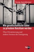 978-3-89438-752-5;Auernheimer-WieGesellschaftlicheGüterZuPrivatemReichtumWerden.jpg - Bild