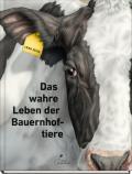 978-3-95470-240-4;Zeise-DasWahreLebenDerBauernhoftiere.jpg - Bild