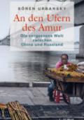 978-3-406-76852-1;Urbansky-AnDenUfernDesAmur.jpg - Bild