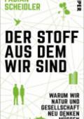 978-3-492-07060-7;Scheidler-DerStoffAusDemWirSind.jpg - Bild